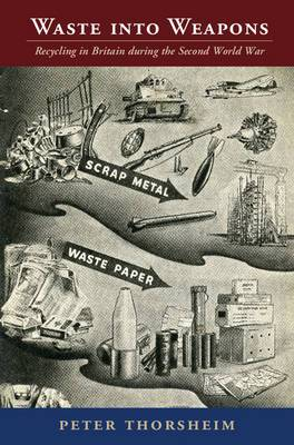 Studies in Environment and History: Waste into Weapons: Recycling in Britain during the Second World War