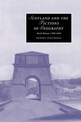 Scotland and the Fictions of Geography: North Britain 1760-1830