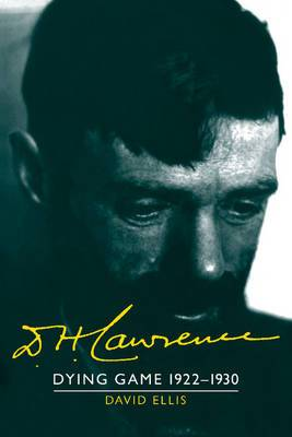 D. H. Lawrence: Dying Game 1922-1930: The Cambridge Biography of D. H. Lawrence: Volume 3
