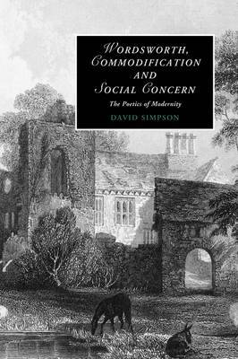 Cambridge Studies in Romanticism: Series Number 79: Wordsworth, Commodification, and Social Concern: The Poetics of Modernity
