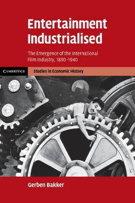 Entertainment Industrialised: The Emergence of the International Film Industry, 1890-1940