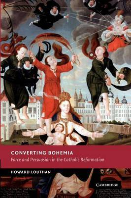 New Studies in European History: Converting Bohemia: Force and Persuasion in the Catholic Reformation