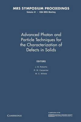 Advanced Photon and Particle Techniques for the Characterization of Defects in Solids: Volume 41