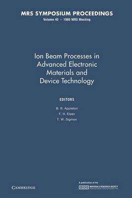 Ion Beam Processes in Advanced Electronic Materials and Device Technology: Volume 45