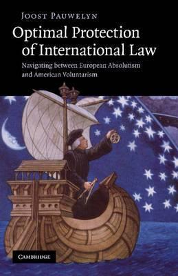 Optimal Protection of International Law: Navigating Between European Absolutism and American Voluntarism