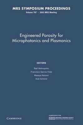 Engineered Porosity for Microphotonics and Plasmonics: Volume 797
