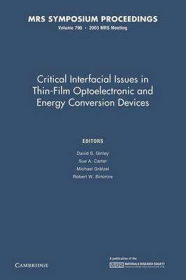 Critical Interfacial Issues in Thin-Film Optoelectronic and Energy Conversion Devices: Volume 796