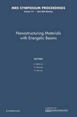 Nanostructuring Materials with Energetic Beams: Volume 777