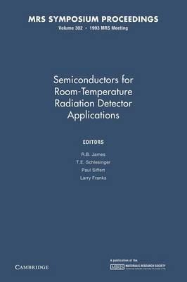Semiconductors for Room-Temperature Radiation Detector Applications: Volume 302