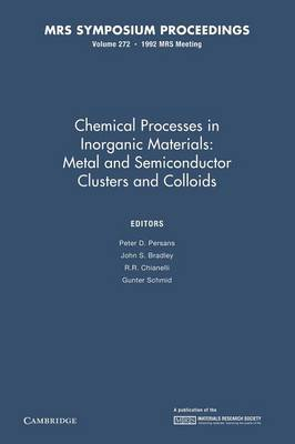 Chemical Processes in Inorganic Materials: Volume 272: Metal and Semiconductor Clusters and Colloids