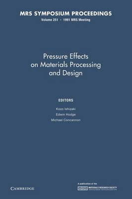 Pressure Effects on Materials Processing and Design: Volume 251