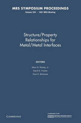 Structure/property Relationships for Metal/Metal Interfaces: Volume 229
