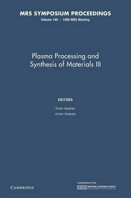 Plasma Processing and Synthesis of Materials III: Volume 190