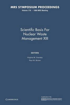 Scientific Basis for Nuclear Waste Management XIII: Volume 176