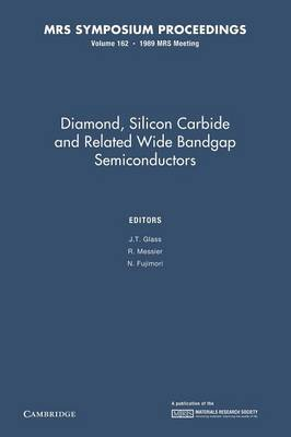 Diamond, Silicon Carbide and Related Wide Bandgap Semiconductors: Volume 162