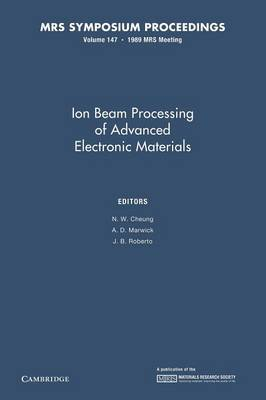 Ion Beam Processing of Advanced Electronic Materials: Volume 147