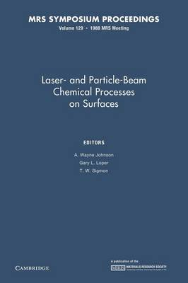 Laser- And Particle-Beam Chemical Processes on Surfaces: Volume 129