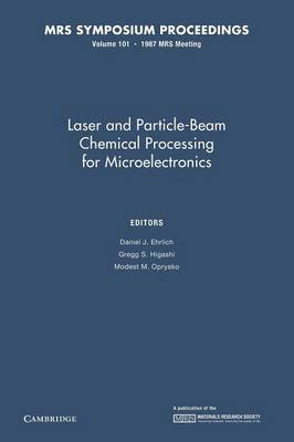 Laser and Particle-Beam Chemical Processing for Microelectronics: Volume 101