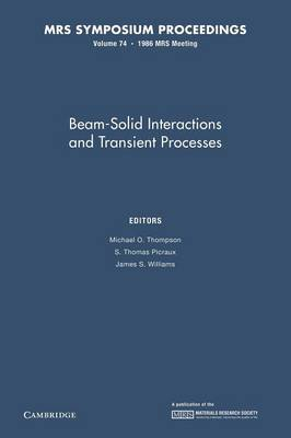 Beam-Solid Interactions and Transient Processes: Volume 74