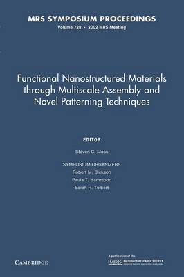 Functional Nanostructured Materials Through Multiscale Assembly and Novel Patterning Techniques: Volume 728