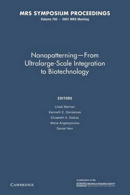 Nanopatterning - From Ultralarge-Scale Integration to Biotechnology: Volume 705