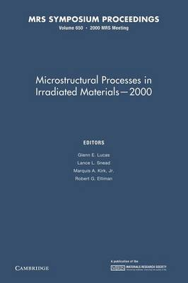 Microstructural Processes in Irradiated Materials - 2000: Volume 650