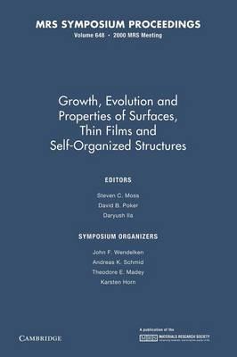 Growth, Evolution and Properties of Surfaces, Thin Films, and Self Organized Structure: Volume 648