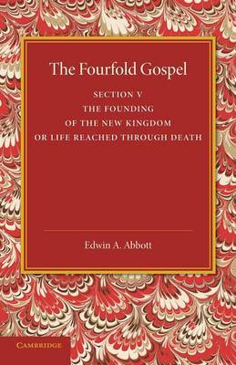 The Fourfold Gospel: Volume 5: The Founding of the New Kingdom or Life Reached Through Death