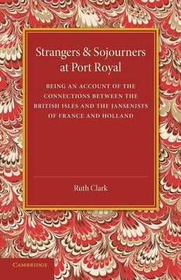 Strangers and Sojourners at Port Royal: Being an Account of the Connections Between the British Isles and the Jansenists of France and Holland