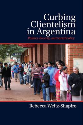 Curbing Clientelism in Argentina: Politics, Poverty, and Social Policy