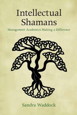 Intellectual Shamans: Management Academics Making a Difference