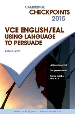 Cambridge Checkpoints VCE English/EAL Using Language to Persuade 2015