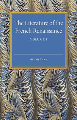 The Literature of the French Renaissance: Volume 1: Volume 1