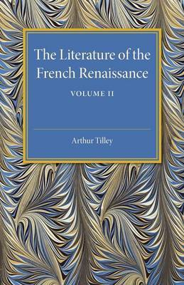 The Literature of the French Renaissance: Volume 2: Volume 2