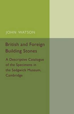 British and Foreign Building Stones: A Descriptive Catalogue of the Specimens in the Sedgwick Museum, Cambridge