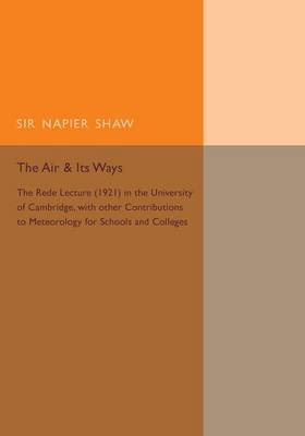 The Air and its Ways: The Rede Lecture (1921) in the University of Cambridge, with Other Contributions to Meteorology for Schools and Colleges