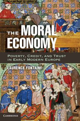 The Moral Economy: Poverty, Credit, and Trust in Early Modern Europe