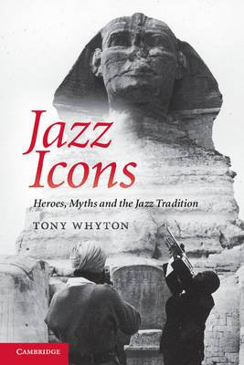 Jazz Icons: Heroes, Myths and the Jazz Tradition