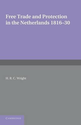 Free Trade and Protection in the Netherlands 1816-30: A Study of the First Benelux