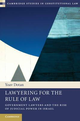 Lawyering for the Rule of Law: Government Lawyers and the Rise of Judicial Power in Israel