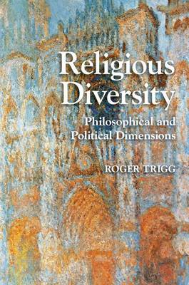 Cambridge Studies in Religion, Philosophy, and Society: Religious Diversity: Philosophical and Political Dimensions