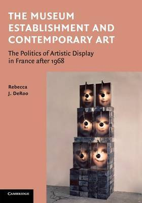 The Museum Establishment and Contemporary Art: The Politics of Artistic Display in France after 1968
