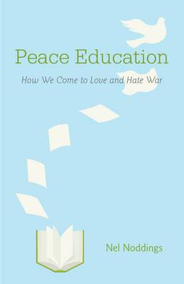 Peace Education: How We Come to Love and Hate War
