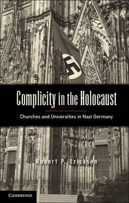 Complicity in the Holocaust: Churches and Universities in Nazi Germany