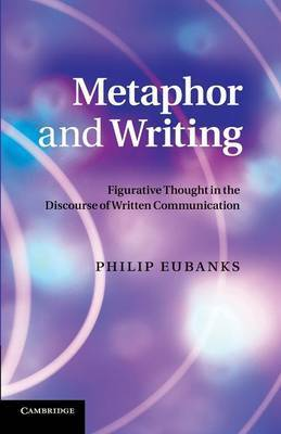Metaphor and Writing: Figurative Thought in the Discourse of Written Communication