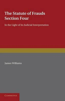 The Statute of Frauds Section Four: In the Light of Its Judicial Interpretation