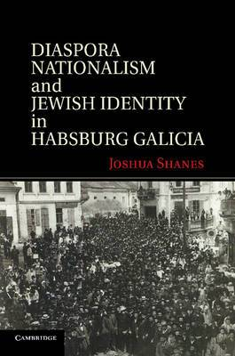 Diaspora Nationalism and Jewish Identity in Habsburg Galicia