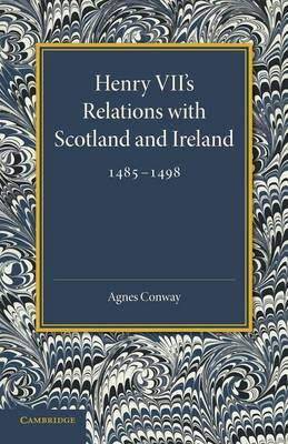 Henry VII's Relations with Scotland and Ireland 1485-1498: with a Chapter on the Acts of the Poynings Parliament 1494-1495