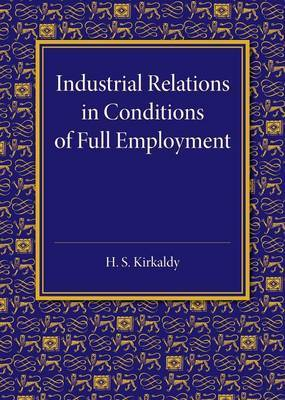 Industrial Relations in Conditions of Full Employment: An Inaugural Lecture Delivered at Cambridge on 16 October 1945