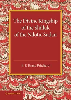 The Divine Kingship of the Shilluk of the Nilotic Sudan: The Frazer Lecture 1948